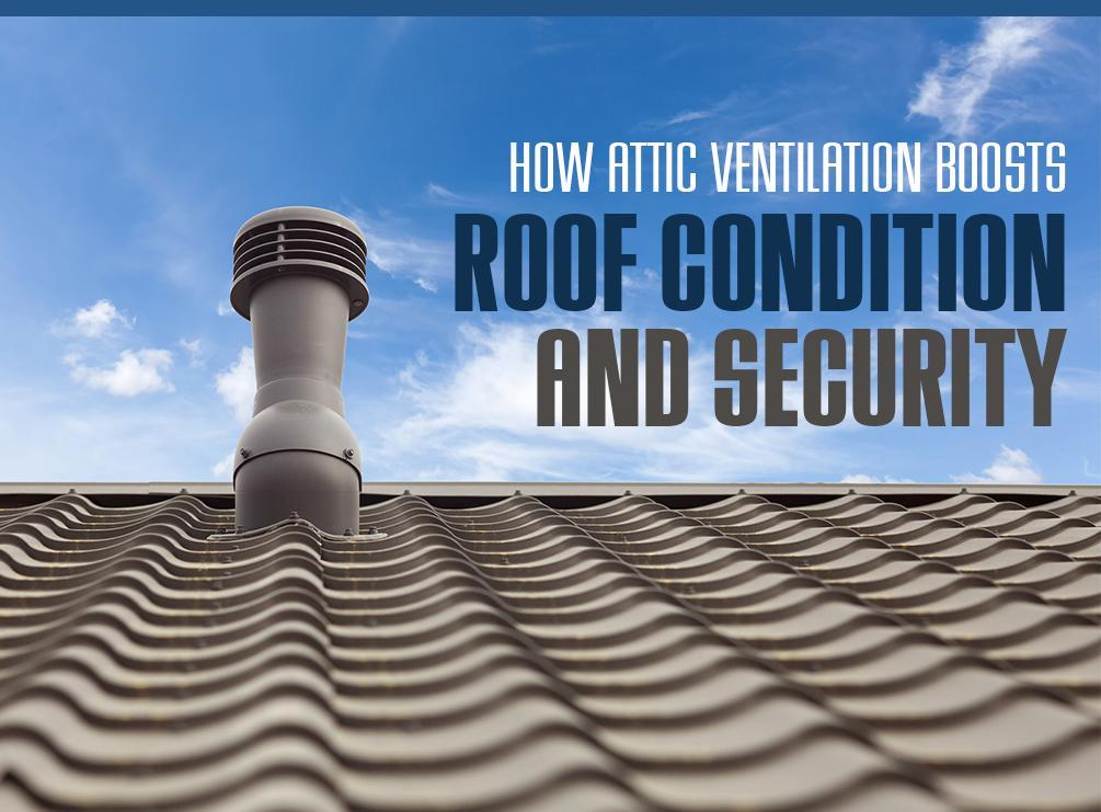 How Attic Ventilation Boosts Roof Condition and Security