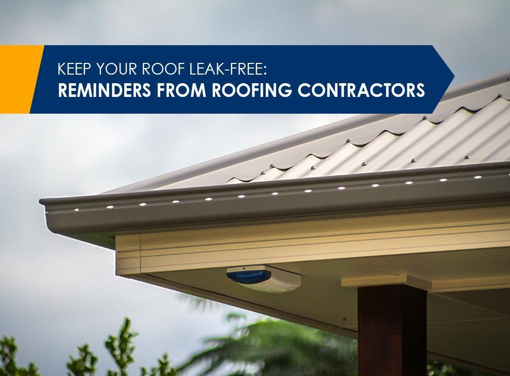 Keep Your Roof Leak-Free: Reminders From Roofing Contractors