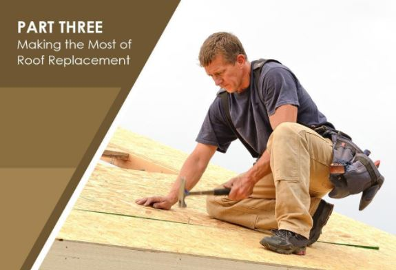 Top 3 Ways Keep Roofing System Reliable Part 3 Making Roof Replacement