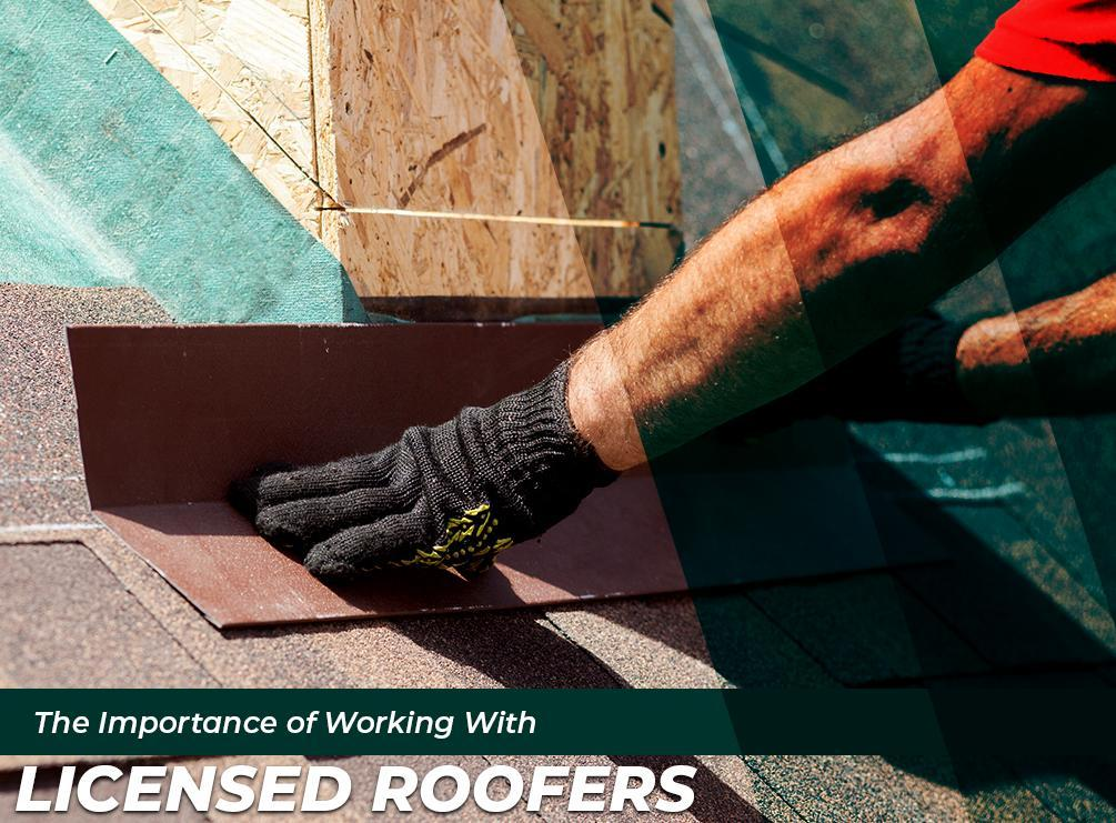 The Importance of Working with a Licensed Roofer