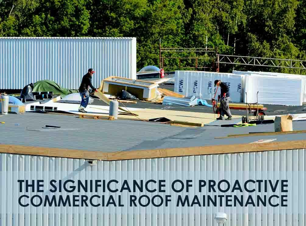 The Significance of Proactive Commercial Roof Maintenance