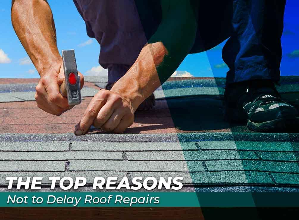 The Top Reasons Not to Delay Roof Repairs