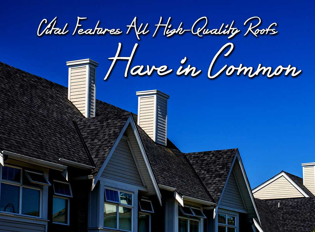 Vital Features all High Quality Roofs Have in Common