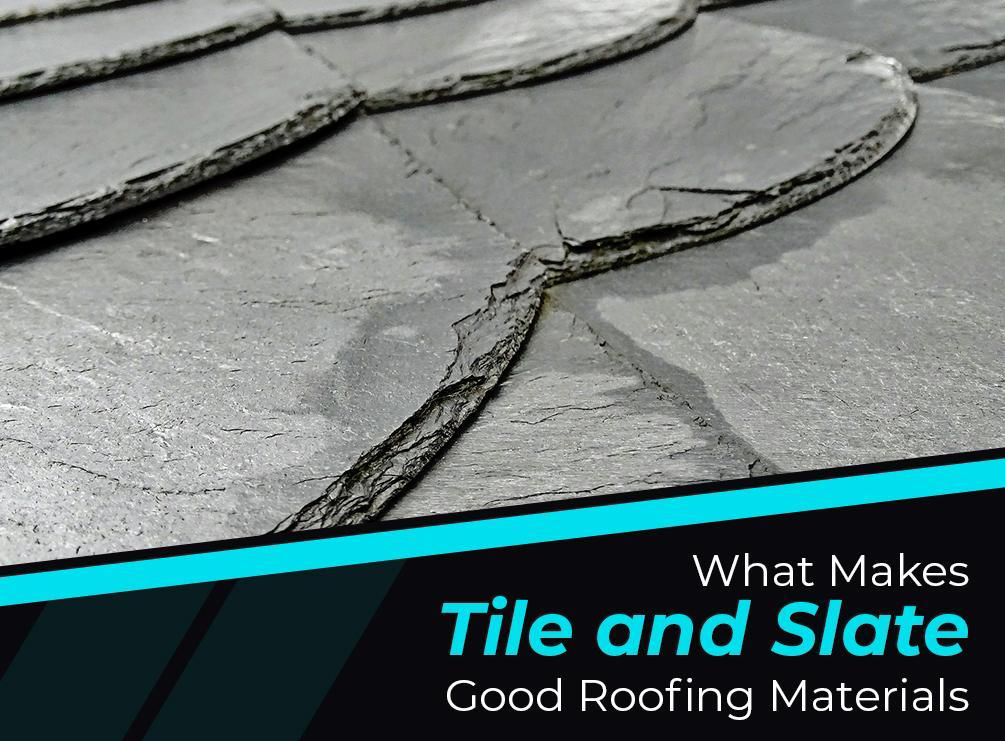 What Makes TIle and Slae Good Roofing Materials