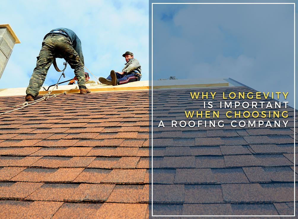 Why Longevity is Important when Choosing a Roofing Company