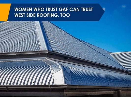 Women Who Can Trust GAF Can Trust Westside Roofing